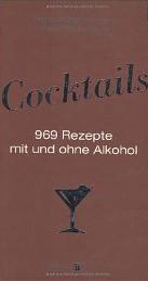 Cocktails: 969 Rezepte mit und ohne Alkohol