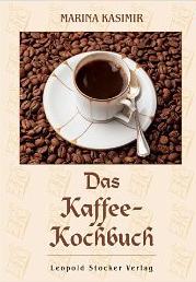 Das Kaffee-Kochbuch: Rezepte rund um den Kaffee