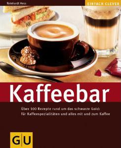 Kaffeebar: Über 100 Rezepte rund um das schwarze Gold