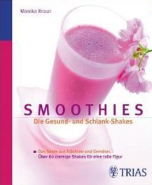 Smoothies: Die Gesund- und Schlank-Shakes: Das Beste aus Früchten und Gemüse